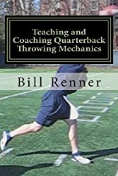 Teaching and Coaching Quarterback Throwing Mechanics