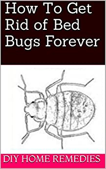 how to get rid of bed bugs forever kindle edition by diy