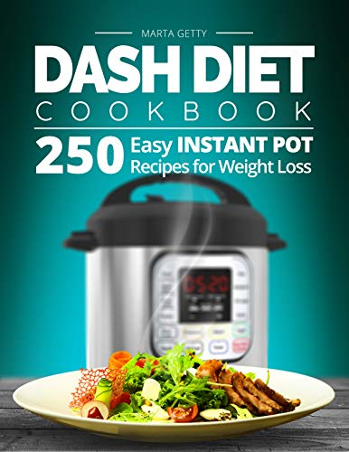 Pdf eBooks Dash Diet Cookbook: 250 Easy Instant Pot Recipes for Weight Loss