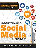 Understanding Social Media Marketing For Business: A Simple Simon Guide on Marketing With Twitter, Facebook, Instagram, Linkedin and other Social media platforms.