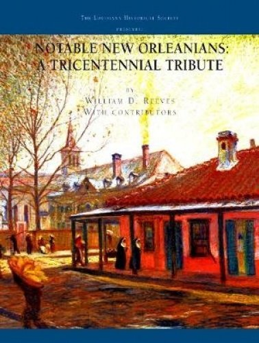 Notable New Orleanians:  A Tricentennial Tribute