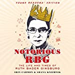 Notorious RBG: Young Readers' Edition: The Life and Times of Ruth Bader Ginsburg | Irin Carmon