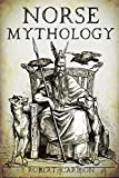 Norse Mythology: A Concise Guide to Gods, Heroes, Sagas and Beliefs of Norse Mythology