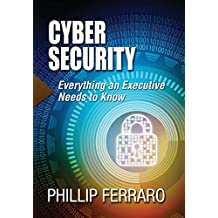 Cyber Security: Everything an Executive Needs to Know