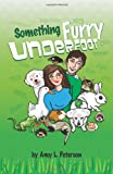 Something Furry Underfoot, Amy L. Peterson, 1492759554