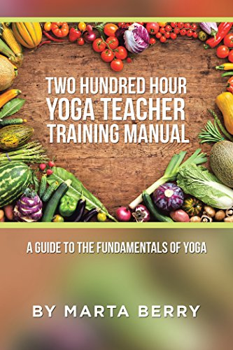 - Two Hundred Hour Yoga Teacher Training Manual: A Guide to the Fundamentals of Yoga
