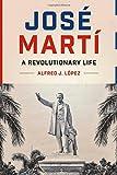 José Martí: A Revolutionary Life (Joe R. and Teresa Lozano Long Series in Latin American and L)