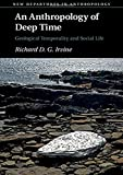 An Anthropology of Deep Time: Geological Temporality and Social Life (New Departures in Anthropology)