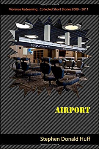 Airport: Violence Redeeming:  Collected Short Stories 2009 - 2011