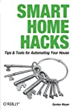 Smart Home Hacks: Tips & Tools for Automating Your House, Gordon Meyer, 0596007221