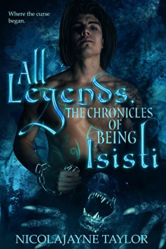 All Legends: The Chronicles Of Being Isisti: The Prequel to the Curse of Mary