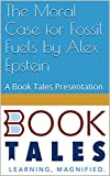 img - for The Moral Case for Fossil Fuels by Alex Epstein: A Book Tales Presentation book / textbook / text book