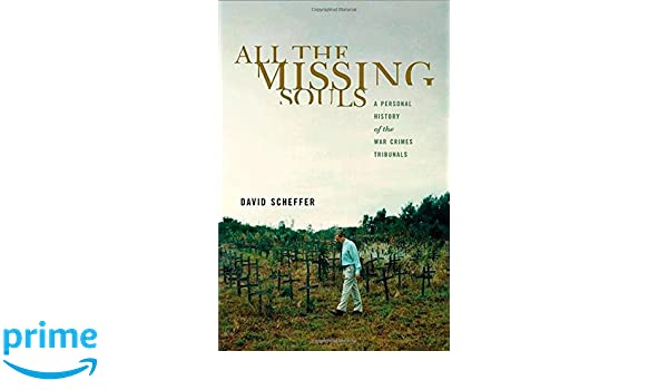 All the Missing Souls: A Personal History of the War Crimes ...