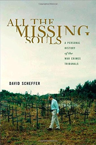 All the Missing Souls: A Personal History of the War Crimes Tribunals (Human Rights and Crimes against Humanity)