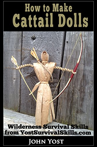 How To Make Cattail Dolls: Wilderness Survival Skills Series: Book 2 by [Yost, John]