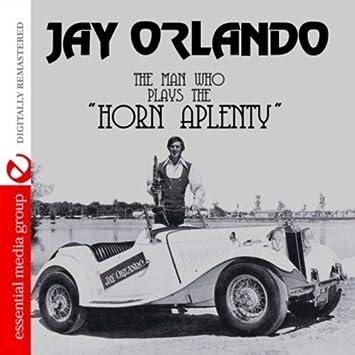 Jay Orlando - The Man Who Plays The Horn Aplenty (Digitally