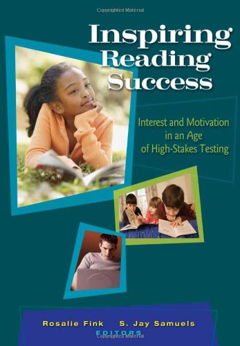 Inspiring Reading Success: Interest and Motivation in an Age of High-stakes Testing Rosalie Fink
