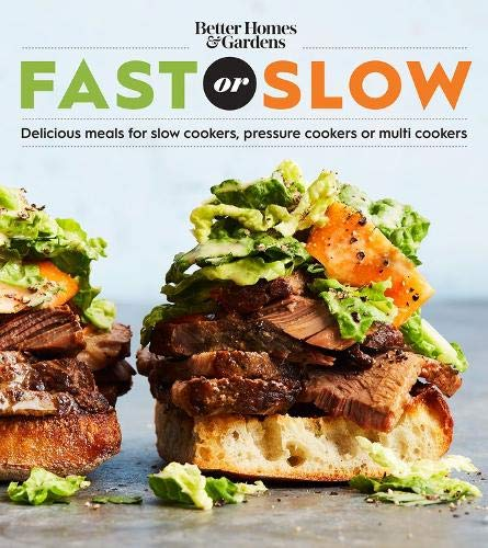 Better Homes and Gardens Fast or Slow: Delicious Meals for Slow Cookers, Pressure Cookers, or Multi Cookers (Better Homes and Gardens Cooking)