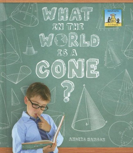 What in the World Is a Cone? (SandCastle: 3-D Shapes) pdf