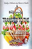 Transfer to the Raw Food Diet for Life (New Beginning Book): Healthy Living, How to Lose Weight Fast, Vegan Recipes, Feeling Good, Healthy Diet