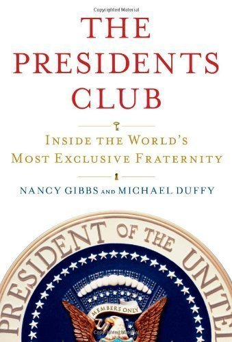 The Presidents Club: Inside the World's Most Exclusive Fraternity by Nancy Gibbs (April 17 2012)