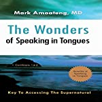 The Wonders of Speaking in Tongues: Key to Accessing the Supernatural | Mark Amoateng MD