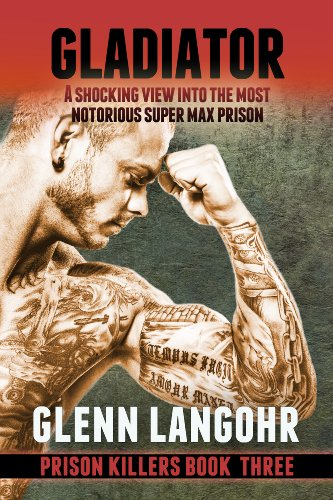Book: Gladiator - A Shocking, True Crime Story into the Most Notorious Super Max Prison (Prison Killers - Book 3) by Glenn Langohr