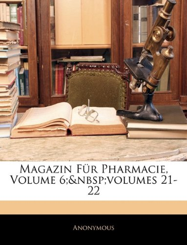 Magazin Für Pharmacie, Volume 6; volumes 21-22 (German Edition) PDF