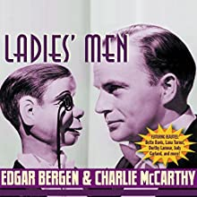 Edgar Bergen & Charlie McCarthy: Ladies' Man Radio/TV Program by Edgar Bergen Narrated by Edgar Bergen, W. C. Fields, Lana Turner