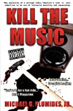 Kill the Music, Michael G. Plumides, 1439234477