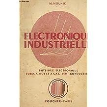 Electronique industrielle. Physique électronique, tubes à vide et à gaz, semi-conducteurs.