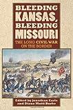 Bleeding Kansas, Bleeding Missouri: The Long Civil War on the Border