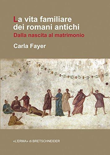 La vita familiare dei romani antichi.Dalla nascita al matrimonio.