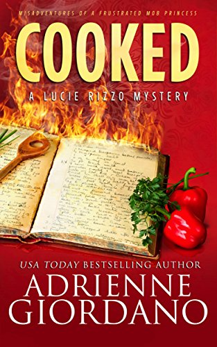 Cooked: Misadventures of a Frustrated Mob Princess (A Lucie Rizzo Mystery Book 6) ()