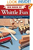 #9: Big Book of Whittle Fun: 31 Simple Projects You Can Make with a Knife, Branches & Other Found Wood (Fox Chapel Publishing) Detailed Instructions & Photos for Practical & Whimsical Whittling Projects