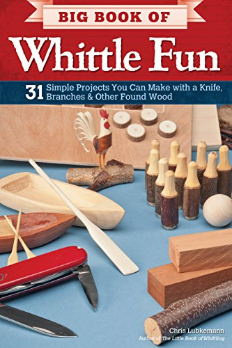 - Big Book of Whittle Fun: 31 Simple Projects You Can Make with a Knife, Branches & Other Found Wood (Fox Chapel Publishing) Detailed Instructions & Photos for Practical & Whimsical Whittling Projects
