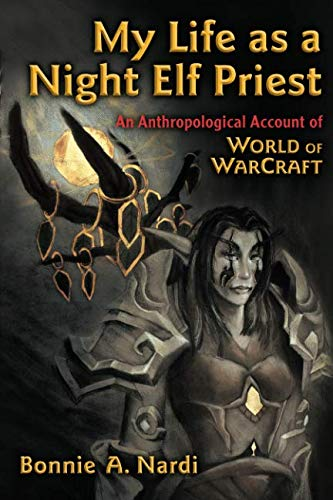 My Life as a Night Elf Priest: An Anthropological Account of World of Warcraft (Technologies of the Imagination: New Media in Everyday Life)]()