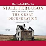 The Great Degeneration: How Institutions Decay and Economics Die | Niall Ferguson