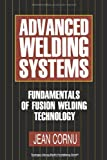 Advanced Welding Systems : 1 Fundamentals of Fusion Welding Technology, Jean Cornu, 3662110512