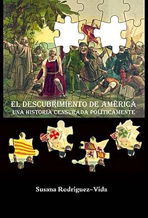El descubrimiento de América: una historia censurada políticamente eBook: Rodríguez-Vida, Susana: Amazon.es: Tienda Kindle