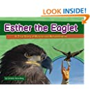 Esther the Eaglet: A True Story of Rescue and Rehabilitation (Wildlife Rescue Stories)
