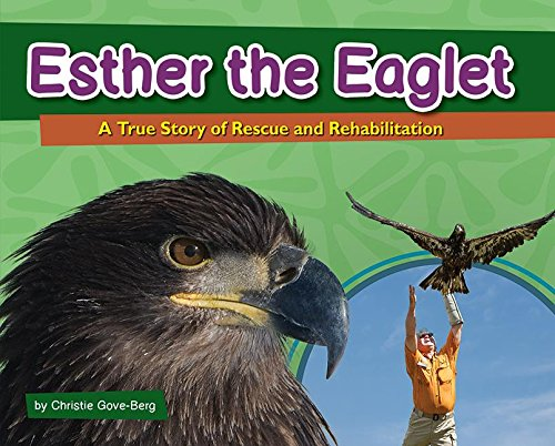 Esther the Eaglet: A True Story of Rescue and Rehabilitation (Wildlife Rescue Stories) PDF
