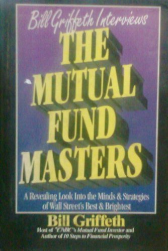 The Mutual Fund Masters: A Revealing Look into the Minds and Strategies of Wall Street's Best and Brightest by Probus Publishing