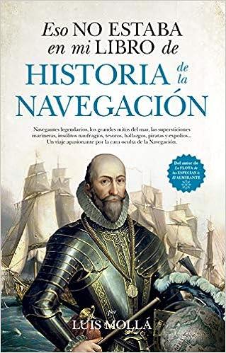 Eso no estaba en mi libro de Historia de la Navegación: Amazon.es: Mollá Ayuso, Luis: Libros