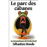 Le parc des cabanes: La vie tumultueuse de Franky Bond (French Edition)