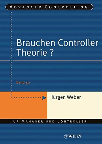 Download Brauchen Controller Theorie?: Wichtige Zusammenhänge am Beispiel der Kostenrechnung (Advanced Controlling) (German Edition) Pdf