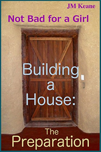 Construction Straw House Bale (Not Bad For a Girl: Building a House - The Preparation (Building a Straw Bale House Book 1))