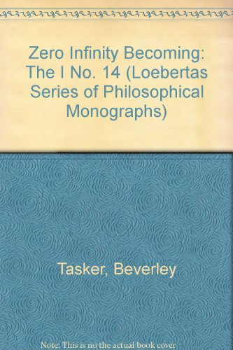 Zero Infinity Becoming: The I No. 14 (Loebertas Series of Philosophical Monographs)