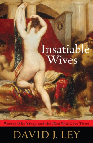Insatiable Wives: Women Who Stray and the Men Who Love Them (Love Ley)