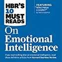 HBR's 10 Must Reads on Emotional Intelligence Hörbuch von  Harvard Business Review Gesprochen von: Susan Larkin, James Edward Thomas